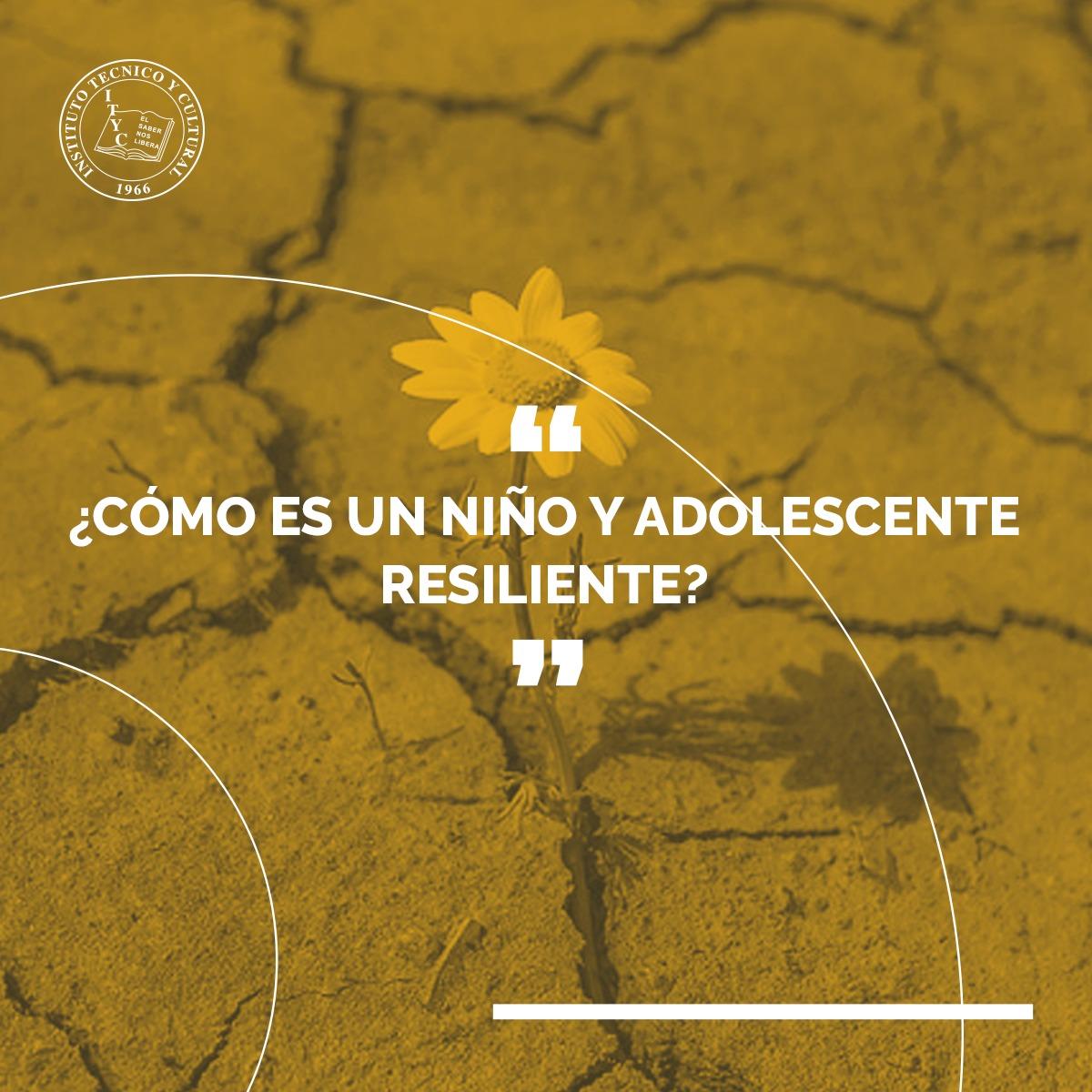 ¿Cómo es un niño y adolescente resiliente?