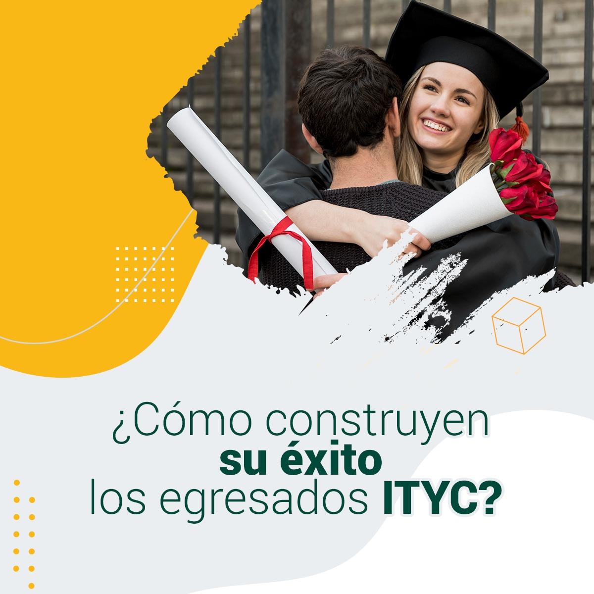 ¿Cómo construyen su éxito los egresados ITYC?
